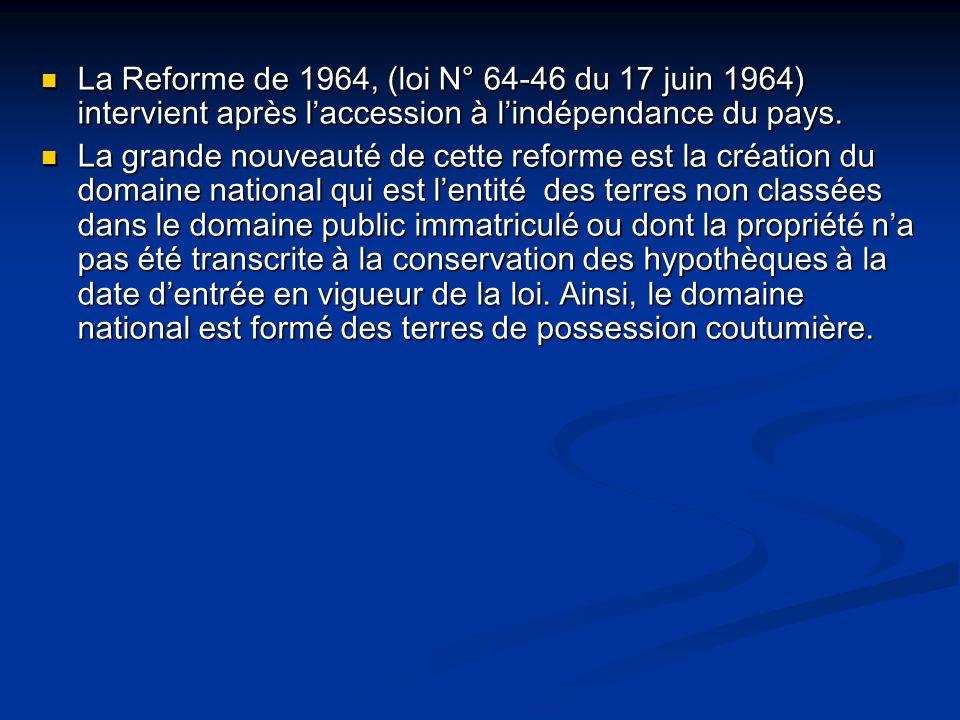 La Reforme de 1964, (loi N° 64-46 du 17 juin 1964) intervient après l'accession à l'indépendance du pays.