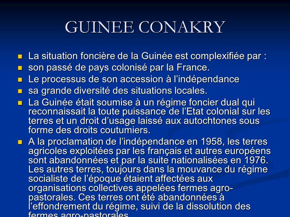 GUINEE CONAKRY La situation foncière de la Guinée est complexifiée par : son passé de pays colonisé par la France.