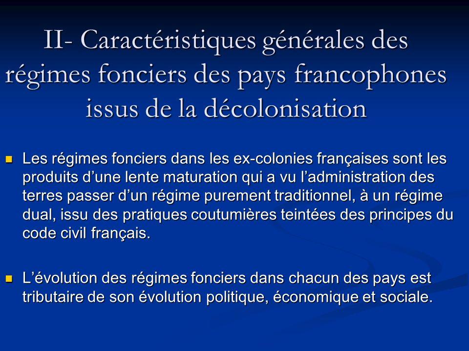 II- Caractéristiques générales des régimes fonciers des pays francophones issus de la décolonisation