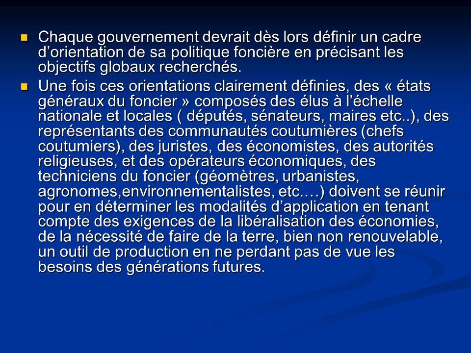 Chaque gouvernement devrait dès lors définir un cadre d'orientation de sa politique foncière en précisant les objectifs globaux recherchés.