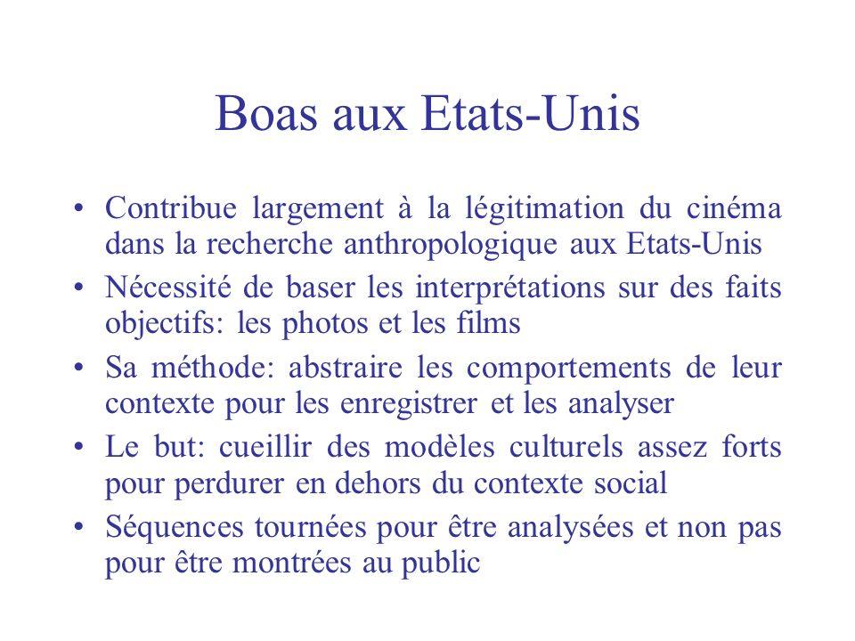 Boas aux Etats-Unis Contribue largement à la légitimation du cinéma dans la recherche anthropologique aux Etats-Unis.