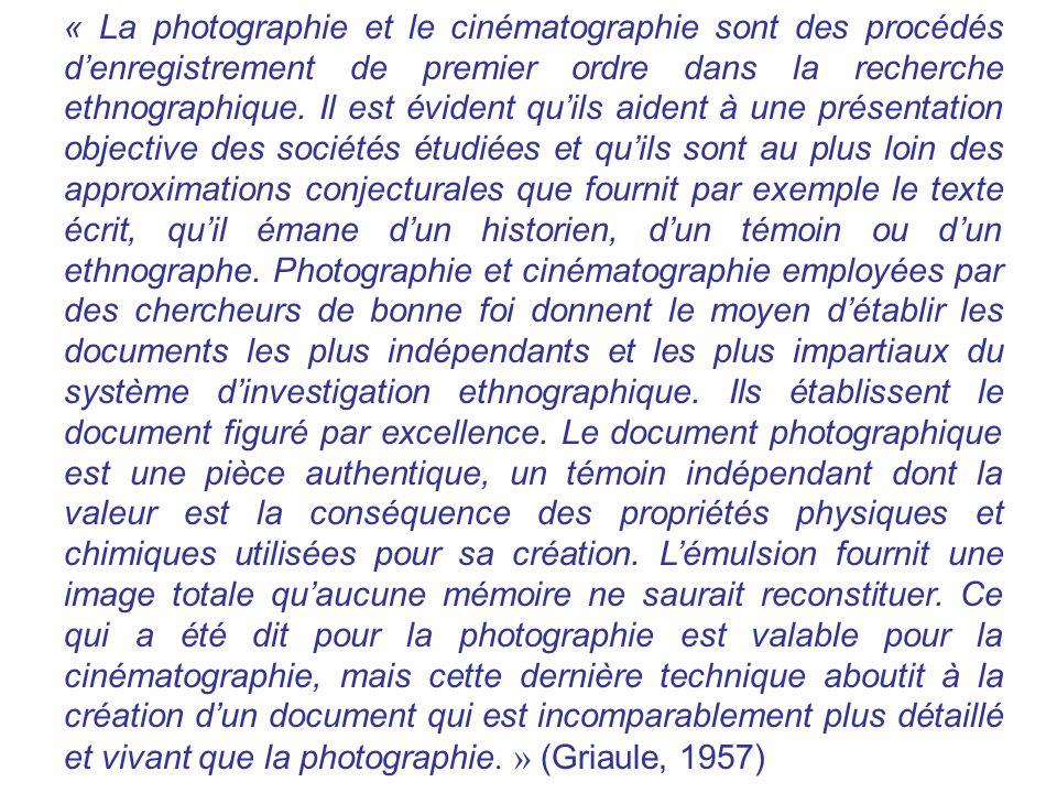 « La photographie et le cinématographie sont des procédés d'enregistrement de premier ordre dans la recherche ethnographique.