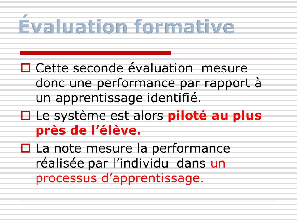 Évaluation formative Cette seconde évaluation mesure donc une performance par rapport à un apprentissage identifié.
