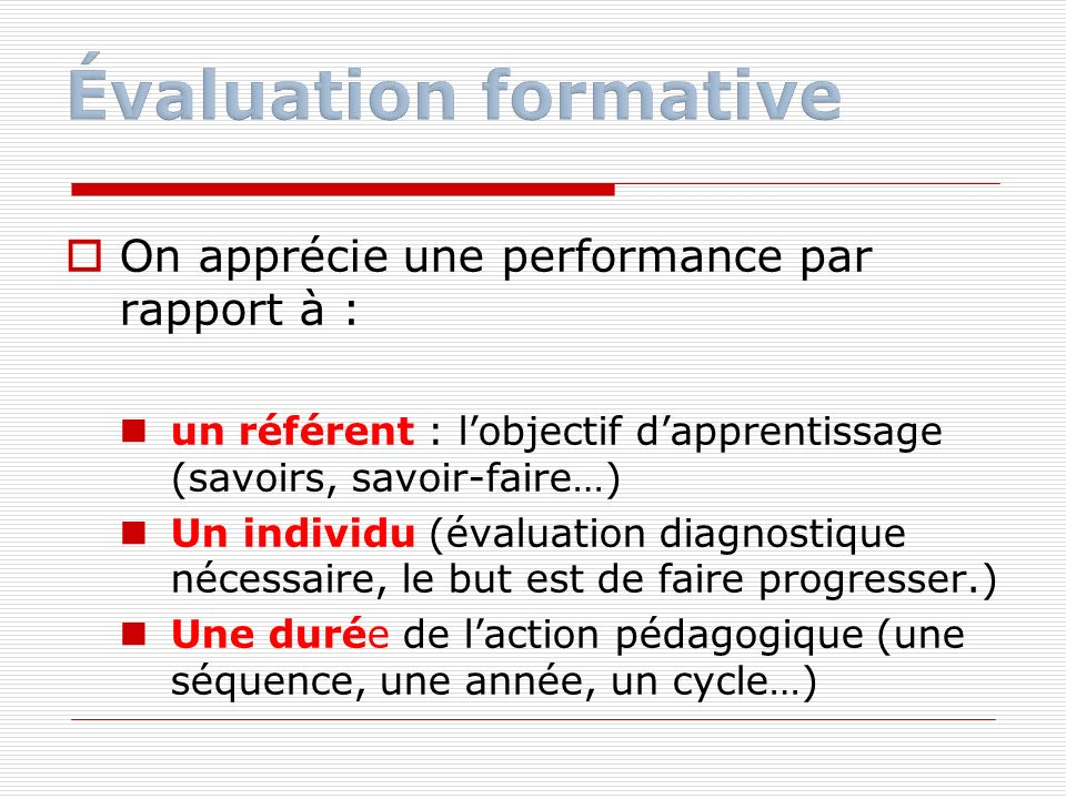 Évaluation formative On apprécie une performance par rapport à :