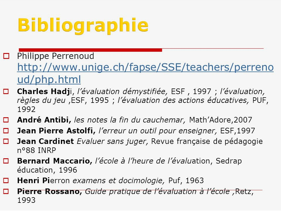 Bibliographie Philippe Perrenoud http://www.unige.ch/fapse/SSE/teachers/perrenoud/php.html.