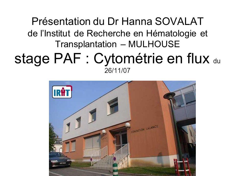 Présentation du Dr Hanna SOVALAT de l'Institut de Recherche en Hématologie et Transplantation – MULHOUSE stage PAF : Cytométrie en flux du 26/11/07