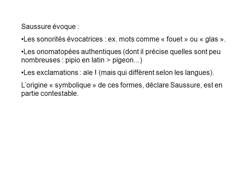 Saussure évoque : Les sonorités évocatrices : ex. mots comme « fouet » ou « glas ».