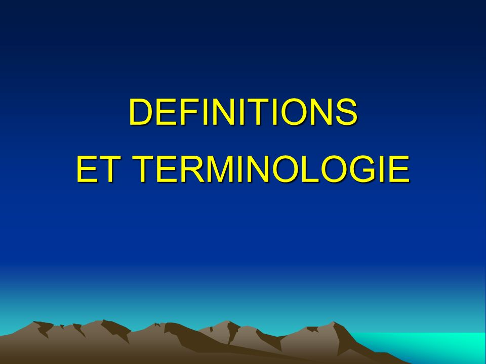 DEFINITIONS ET TERMINOLOGIE