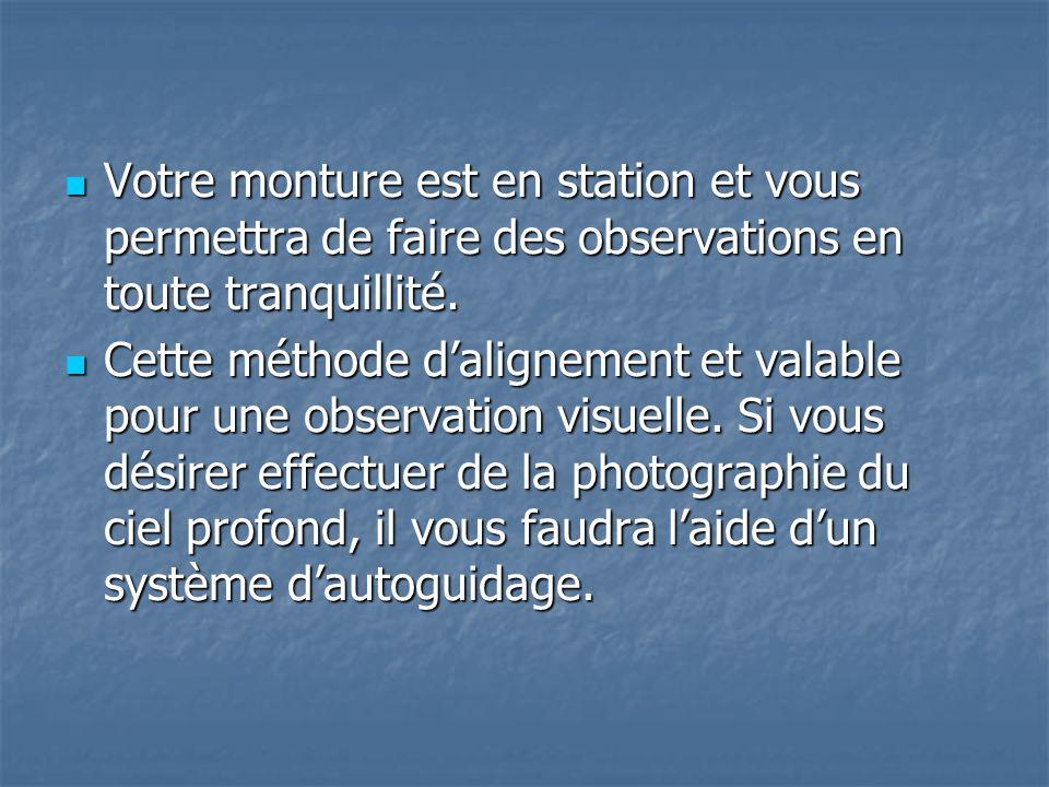Votre monture est en station et vous permettra de faire des observations en toute tranquillité.