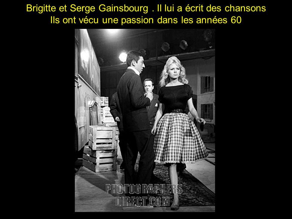 Brigitte et Serge Gainsbourg . Il lui a écrit des chansons