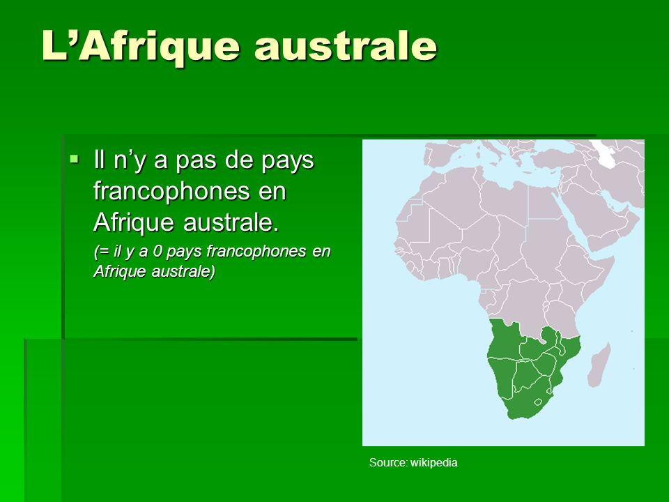 L'Afrique australe Il n'y a pas de pays francophones en Afrique australe. (= il y a 0 pays francophones en Afrique australe)