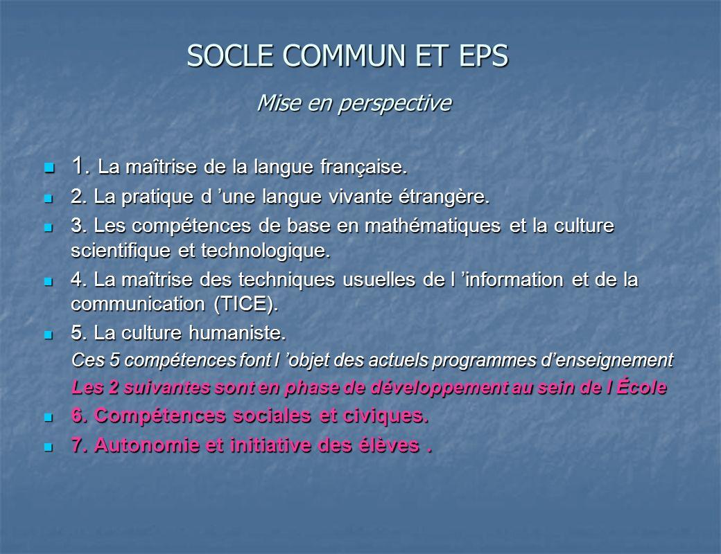 SOCLE COMMUN ET EPS 1. La maîtrise de la langue française.