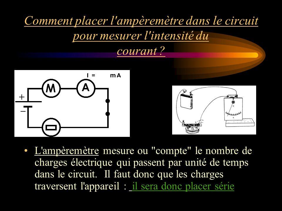 Comment placer l ampèremètre dans le circuit pour mesurer l intensité du courant