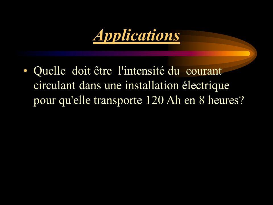 Applications Quelle doit être l intensité du courant circulant dans une installation électrique pour qu elle transporte 120 Ah en 8 heures
