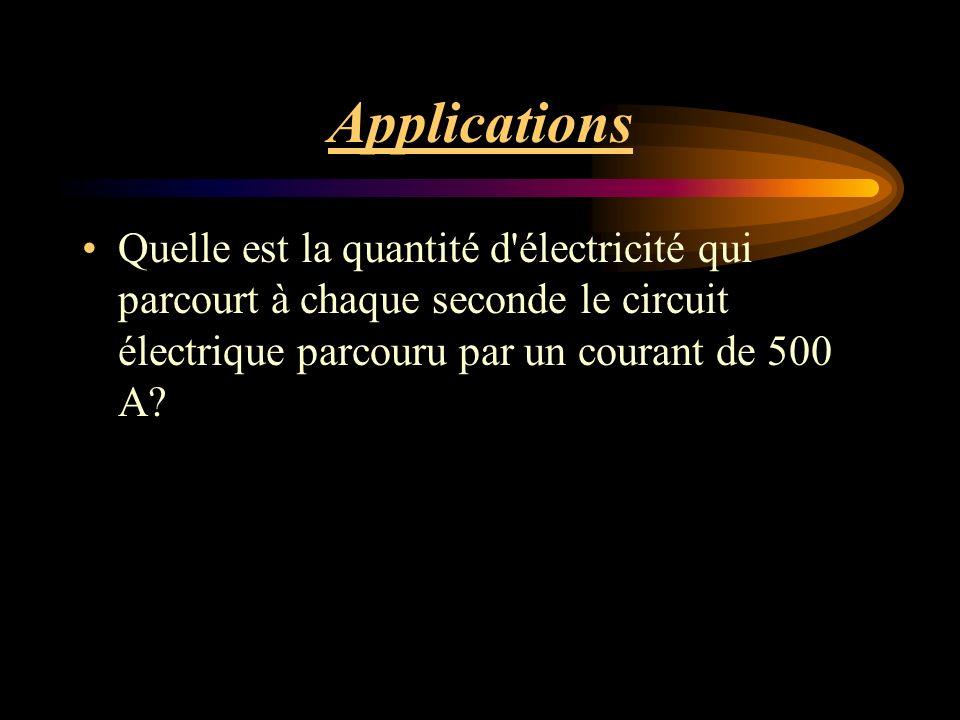 Applications Quelle est la quantité d électricité qui parcourt à chaque seconde le circuit électrique parcouru par un courant de 500 A