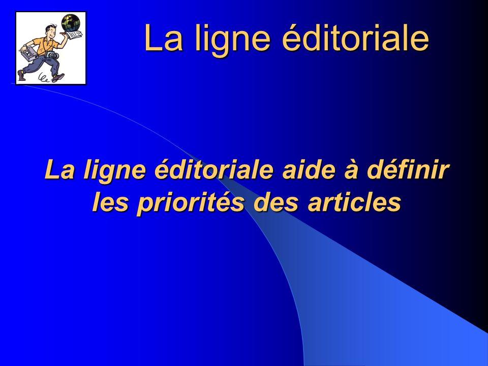 La ligne éditoriale aide à définir les priorités des articles