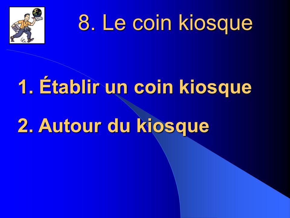 8. Le coin kiosque 1. Établir un coin kiosque 2. Autour du kiosque