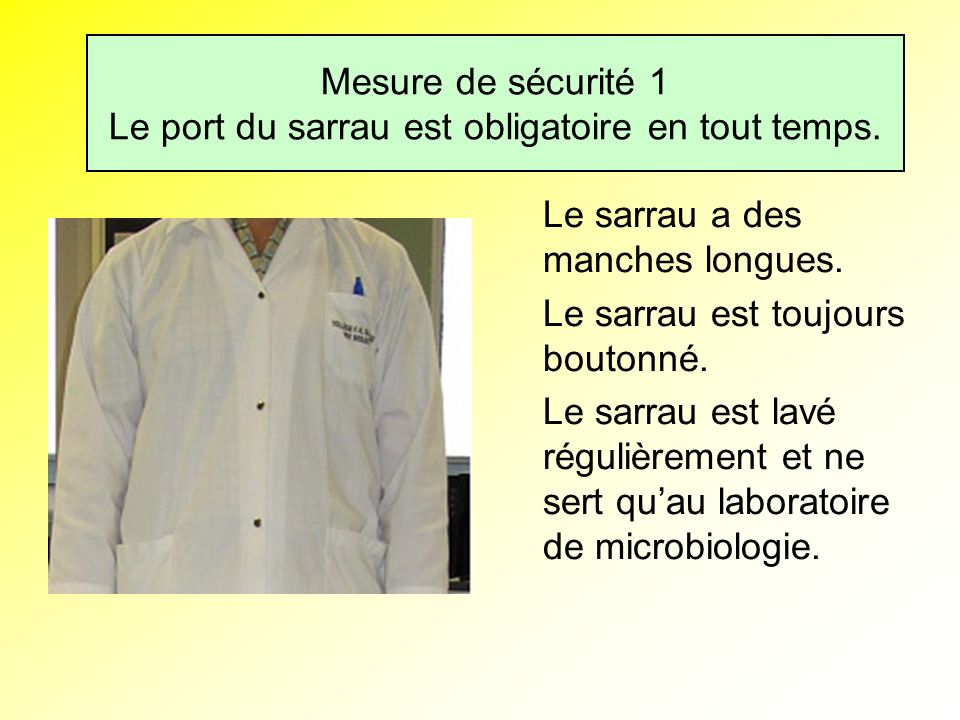 Mesure de sécurité 1 Le port du sarrau est obligatoire en tout temps.