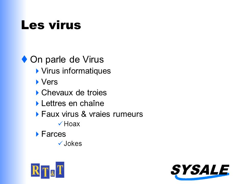 Les virus On parle de Virus Virus informatiques Vers Chevaux de troies