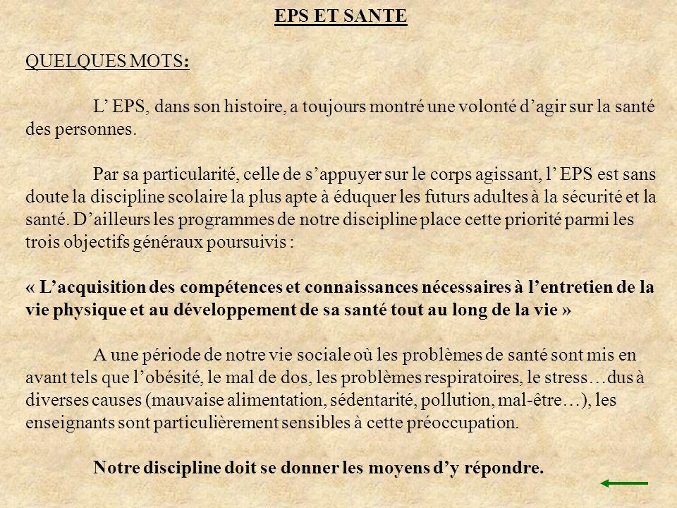 EPS ET SANTEQUELQUES MOTS: L' EPS, dans son histoire, a toujours montré une volonté d'agir sur la santé des personnes.
