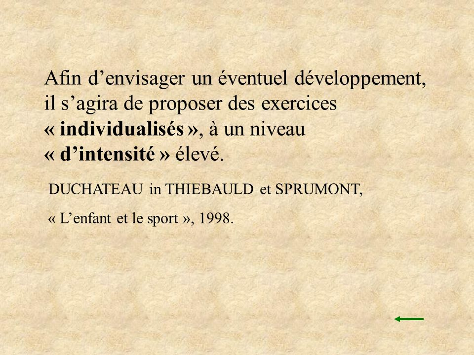 Afin d'envisager un éventuel développement, il s'agira de proposer des exercices « individualisés », à un niveau « d'intensité » élevé.