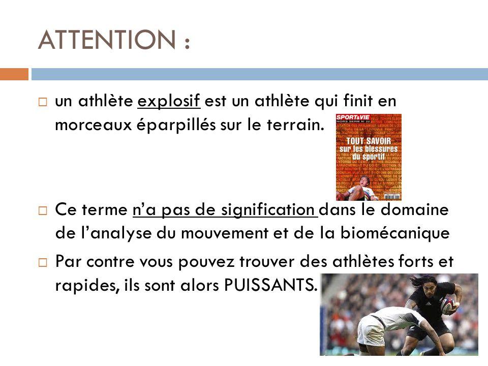 ATTENTION :un athlète explosif est un athlète qui finit en morceaux éparpillés sur le terrain.