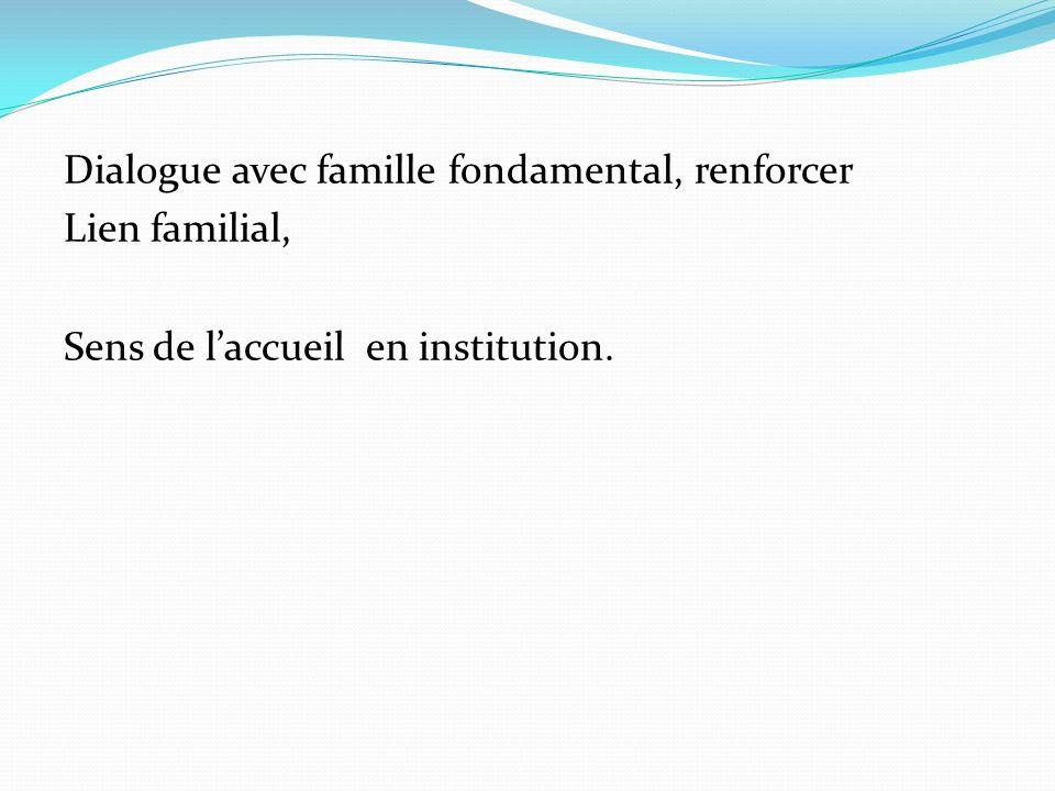 Dialogue avec famille fondamental, renforcer Lien familial, Sens de l'accueil en institution.