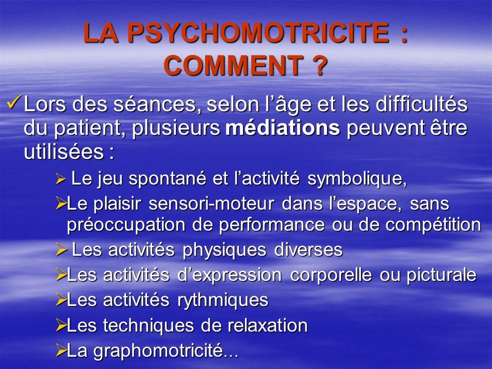 LA PSYCHOMOTRICITE : COMMENT