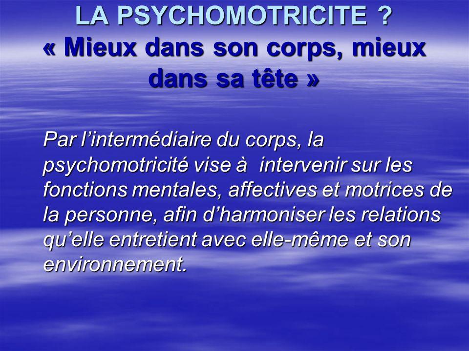 LA PSYCHOMOTRICITE « Mieux dans son corps, mieux dans sa tête »