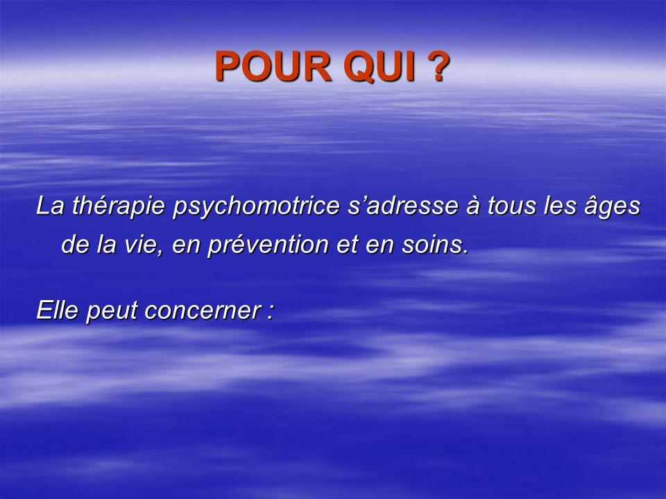 POUR QUI La thérapie psychomotrice s'adresse à tous les âges de la vie, en prévention et en soins.