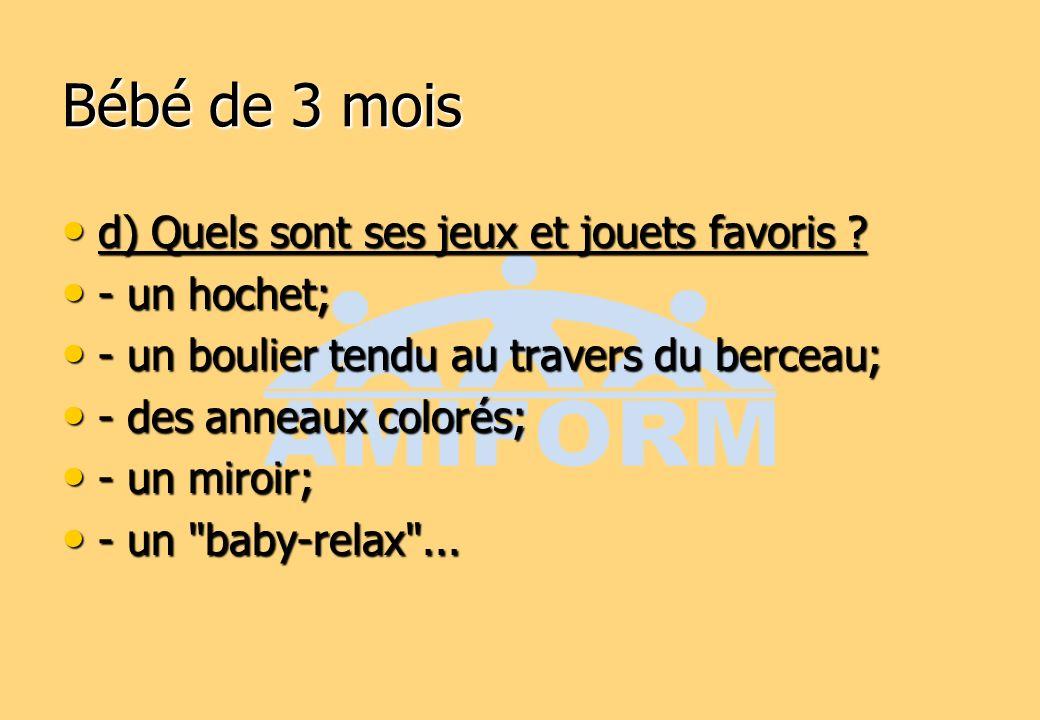 Bébé de 3 mois d) Quels sont ses jeux et jouets favoris - un hochet;