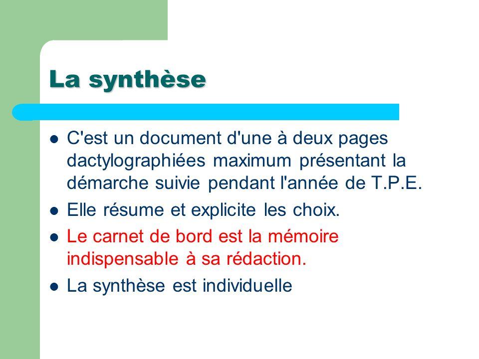 La synthèse C est un document d une à deux pages dactylographiées maximum présentant la démarche suivie pendant l année de T.P.E.