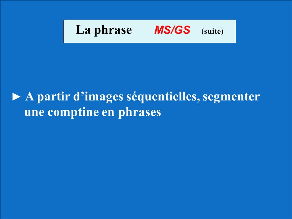 La phrase MS/GS (suite)