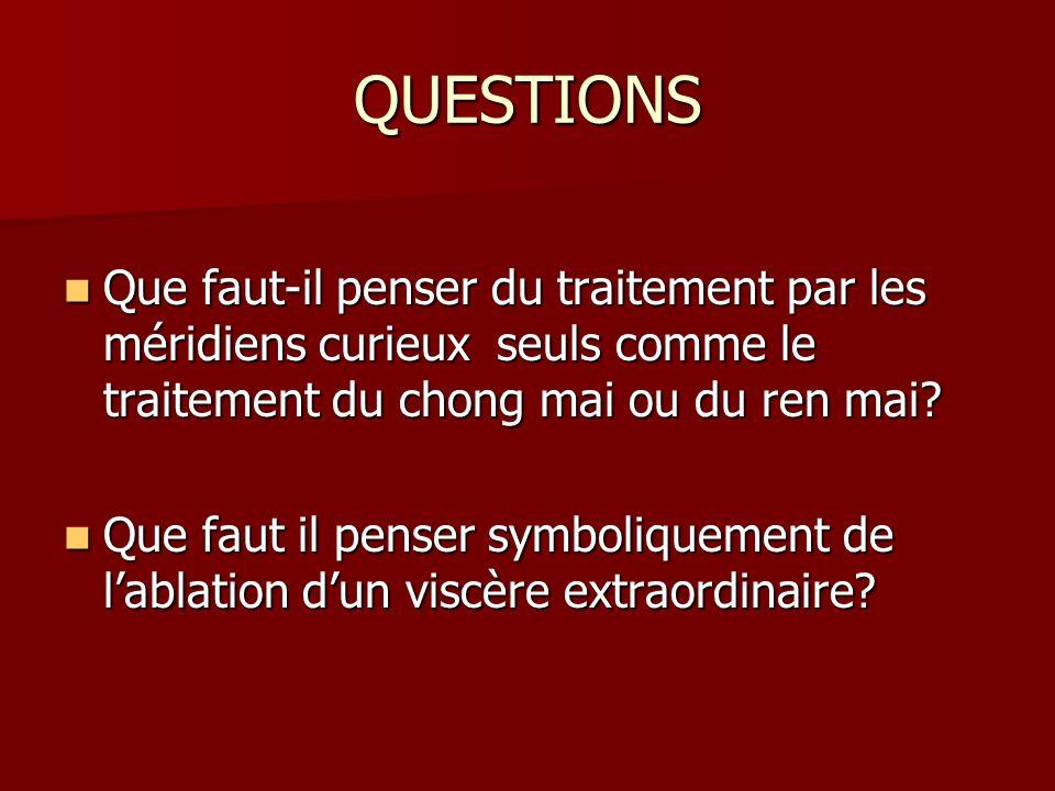 QUESTIONS Que faut-il penser du traitement par les méridiens curieux seuls comme le traitement du chong mai ou du ren mai