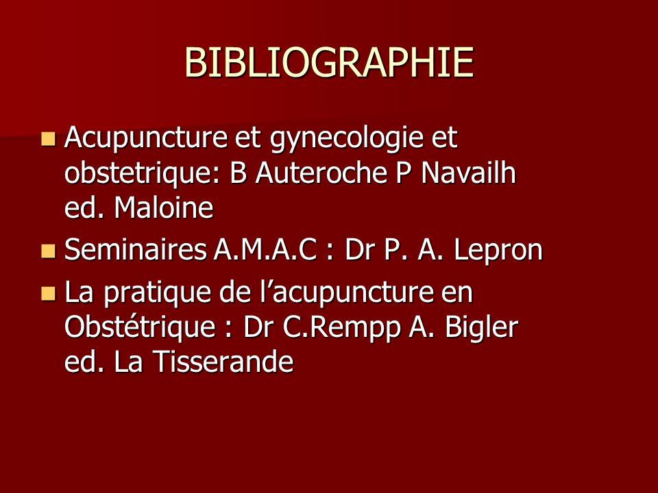 BIBLIOGRAPHIE Acupuncture et gynecologie et obstetrique: B Auteroche P Navailh ed. Maloine. Seminaires A.M.A.C : Dr P. A. Lepron.