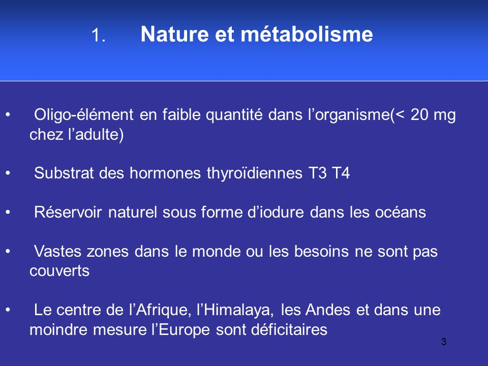 Nature et métabolisme Oligo-élément en faible quantité dans l'organisme(< 20 mg chez l'adulte) Substrat des hormones thyroïdiennes T3 T4.