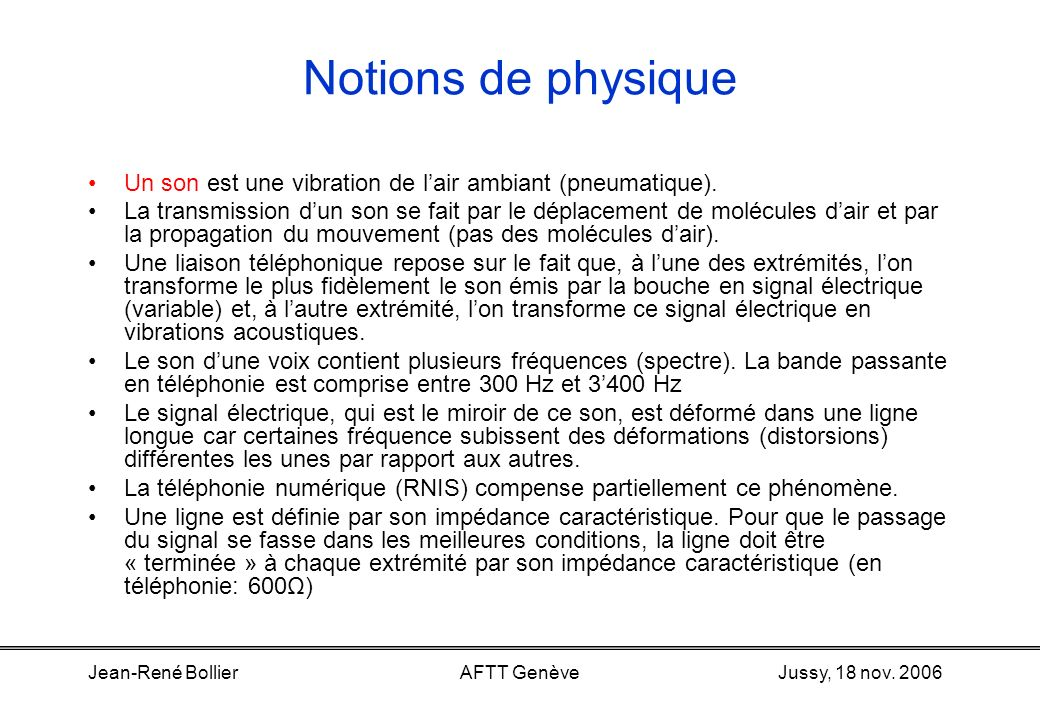 Notions de physique Un son est une vibration de l'air ambiant (pneumatique).