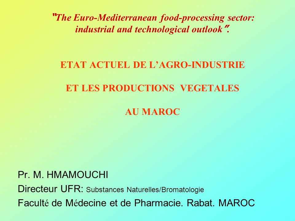 The Euro-Mediterranean food-processing sector: industrial and technological outlook . ETAT ACTUEL DE L'AGRO-INDUSTRIE ET LES PRODUCTIONS VEGETALES AU MAROC