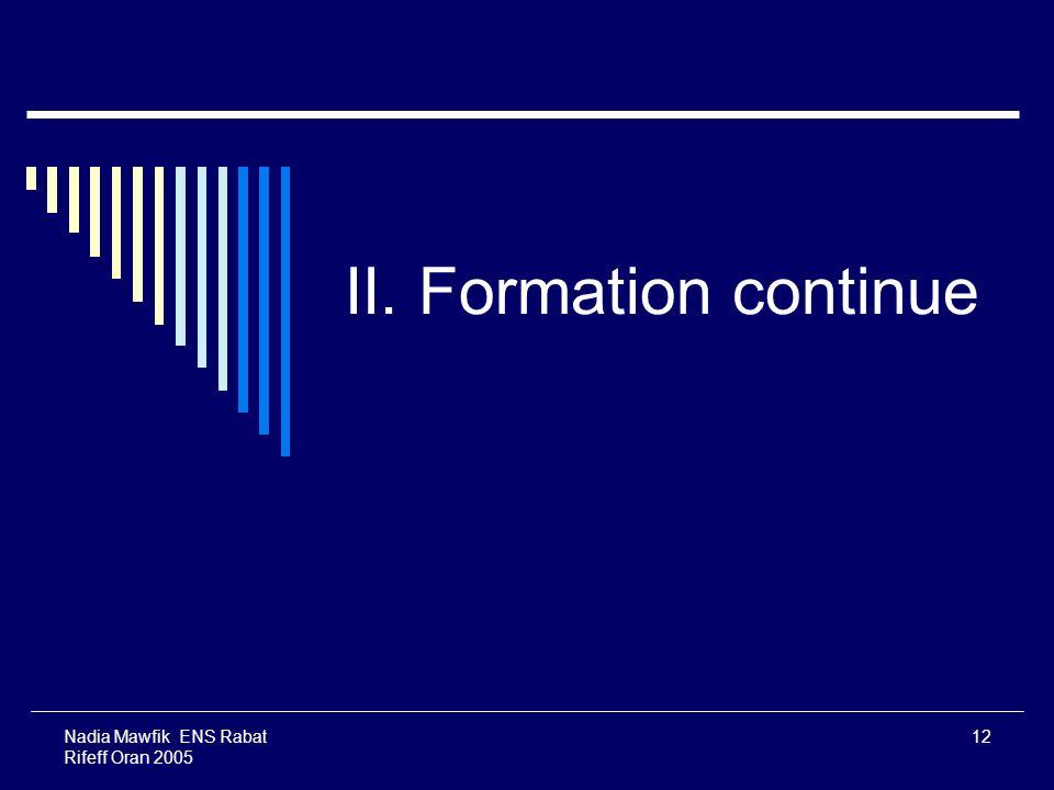 II. Formation continue Nadia Mawfik ENS Rabat Rifeff Oran 2005