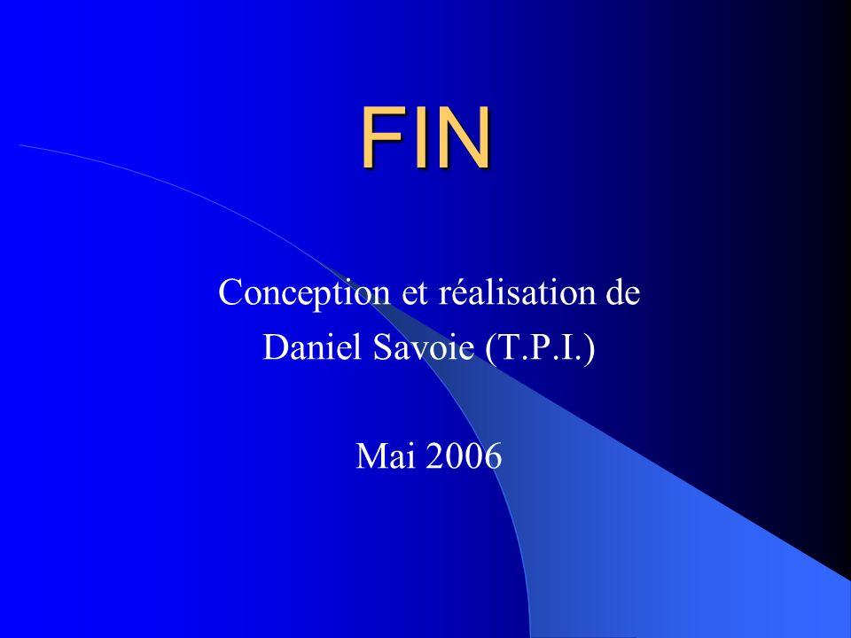 Conception et réalisation de Daniel Savoie (T.P.I.) Mai 2006