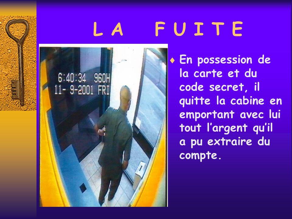 L A F U I T E En possession de la carte et du code secret, il quitte la cabine en emportant avec lui tout l'argent qu'il a pu extraire du compte.