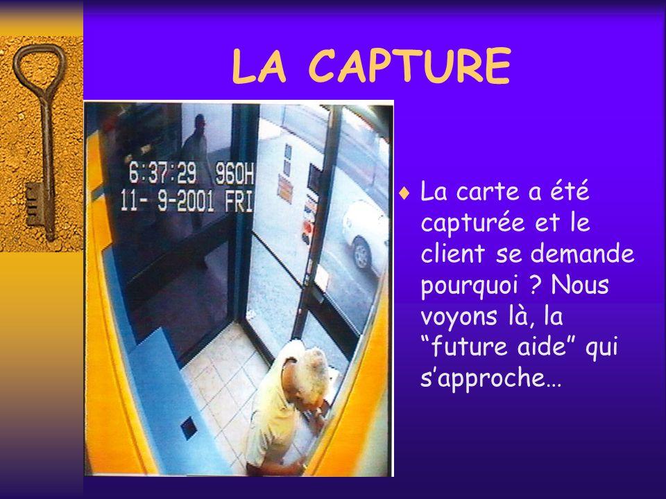 LA CAPTURE La carte a été capturée et le client se demande pourquoi .
