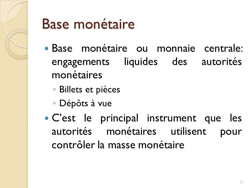 Base monétaire Base monétaire ou monnaie centrale: engagements liquides des autorités monétaires.