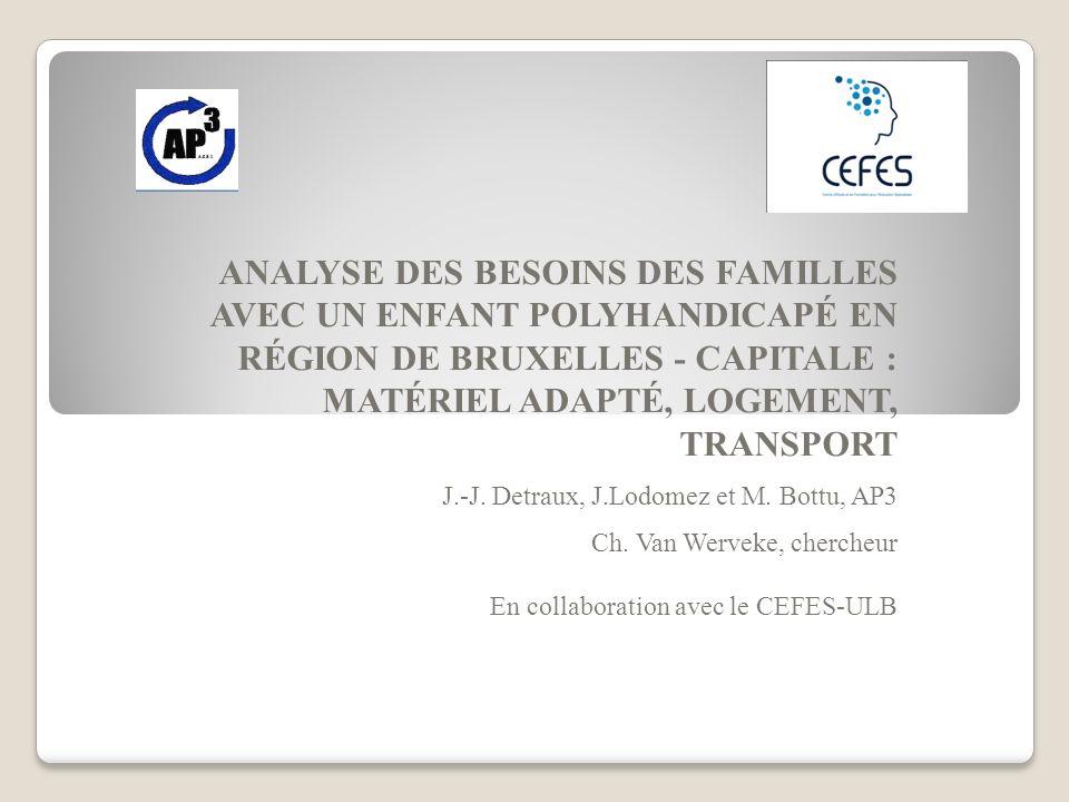ANALYSE DES BESOINS DES FAMILLES AVEC UN ENFANT POLYHANDICAPÉ EN RÉGION DE BRUXELLES - CAPITALE : MATÉRIEL ADAPTÉ, LOGEMENT, TRANSPORT