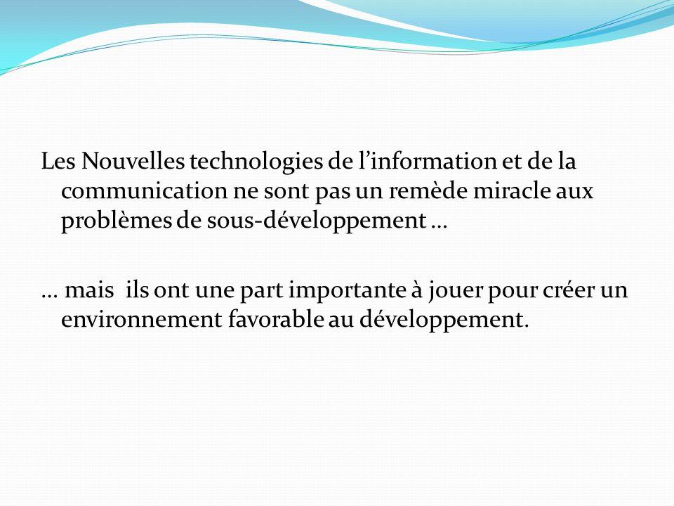 Les Nouvelles technologies de l'information et de la communication ne sont pas un remède miracle aux problèmes de sous-développement … … mais ils ont une part importante à jouer pour créer un environnement favorable au développement.