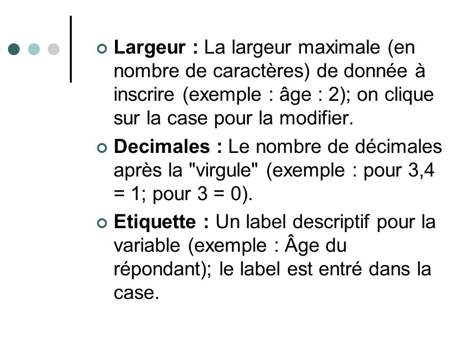 Largeur : La largeur maximale (en nombre de caractères) de donnée à inscrire (exemple : âge : 2); on clique sur la case pour la modifier.