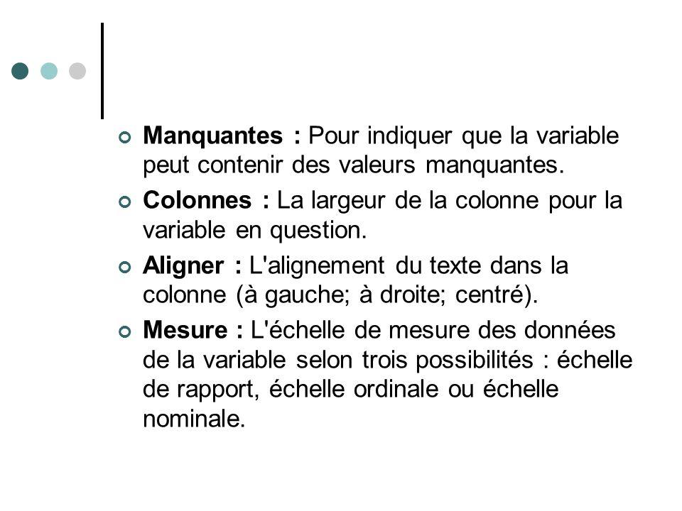 Manquantes : Pour indiquer que la variable peut contenir des valeurs manquantes.