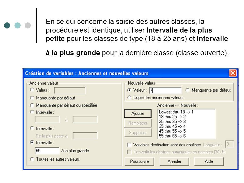 En ce qui concerne la saisie des autres classes, la procédure est identique; utiliser Intervalle de la plus petite pour les classes de type (18 à 25 ans) et Intervalle à la plus grande pour la dernière classe (classe ouverte).