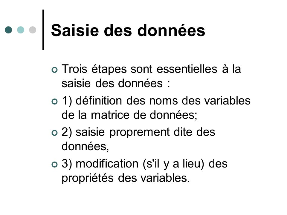 Saisie des données Trois étapes sont essentielles à la saisie des données : 1) définition des noms des variables de la matrice de données;
