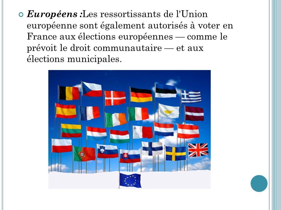Européens :Les ressortissants de l Union européenne sont également autorisés à voter en France aux élections européennes — comme le prévoit le droit communautaire — et aux élections municipales.